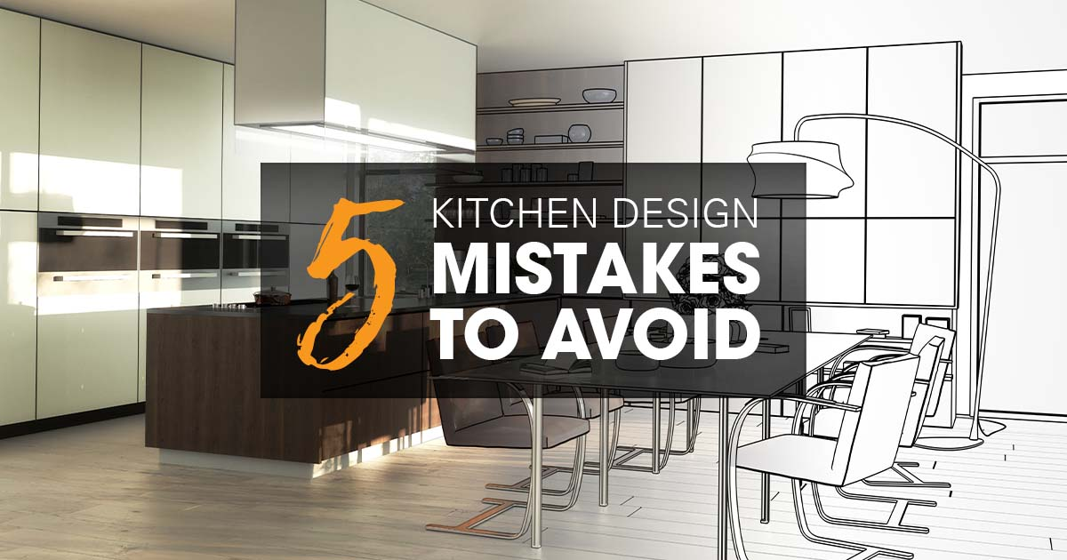 5 Kitchen Design Mistakes You Can Easily Avoid 2020 Spaces
