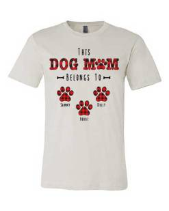 This Dog Mom Belongs To Personalized Tee Shirt with Three Names