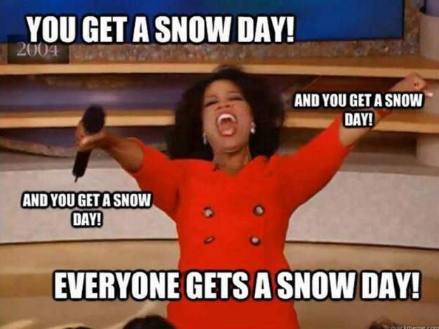 And YOU get a SNOW DAY..and YOU get a SNOW DAY
