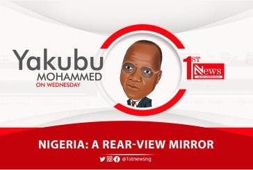 Nigeria: A rear-view mirror – Yakubu Mohammed