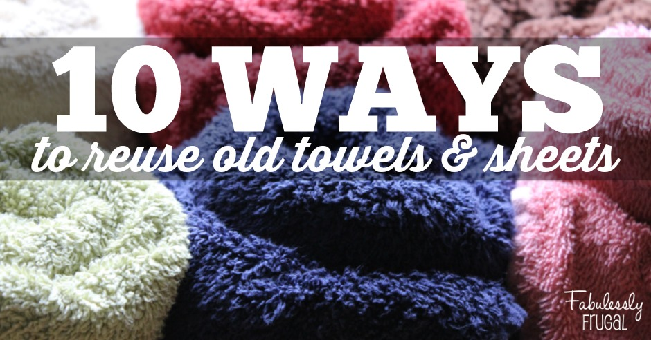 Top 10 Ways To Re Use Old Towels And Sheets Fabulessly Frugal