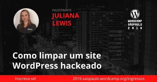Juliana Lewis - Como Limpar um Site WordPress Hackeado