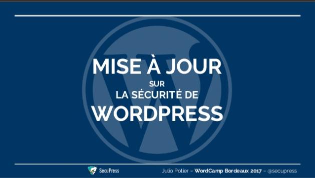 Slides Julio Potier WordCamp Bordeaux 2017 - Mise à jour sur la sécurité WordPress