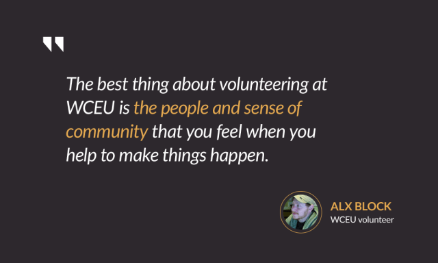 The best thing about volunteering at WCEU is the people and sense of community that you feel when you help to make things happen. — Alx Block