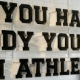 If you have a body you are an athlete, live your life like a pro