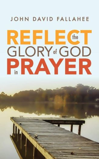 Reflect the Glory of God in Prayer by John Fallahee