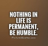 nothing-in-life-is-permanent-be-humble-quote-1