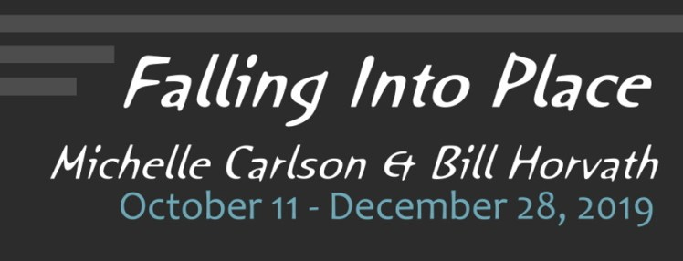 """Falling Into Place: Michelle Carlson & Bill Horvath"" exhibit"