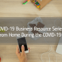 Covid 19 Business Resource Series Working From Home