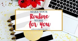 Most Important Way To Make Your Routine Work