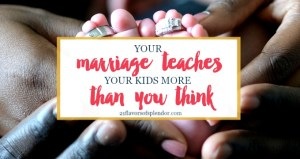 Your Marriage Teaches Your Kids More Than You Think