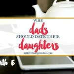 Why Dads Should Date Their Daughters