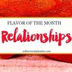 Flavor of the Month: Relationships