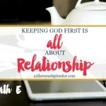 Keeping God First: It's All About Relationship