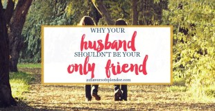 Why Your Husband Shouldn't Be Your Only Friend