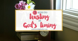 3 Keys to Trusting God's Timing