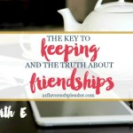 Key To Keeping And The Truth About Friendships