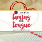 3 Tips For Taming The Tongue