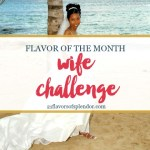 Flavor of the Month is Wife Challenge