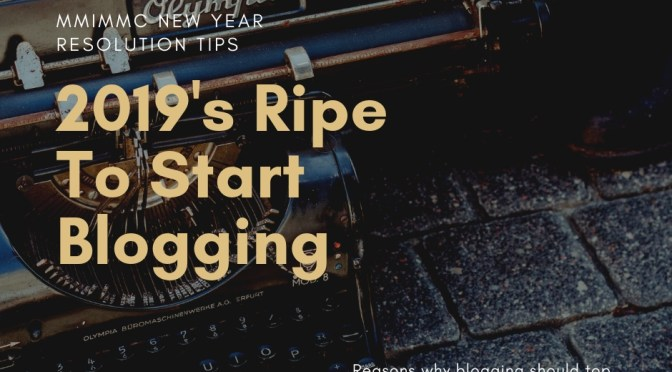 Making A New Year Resolution List? Why Blogging Should Be Top In 2019