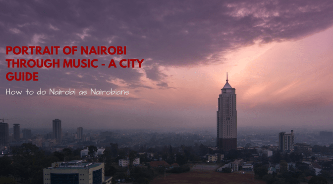 Nairobi City Guide: Beyond Coffee Table Guides & Glossy IN FLIGHT Magazines, This is Nairobi Through Music About Kenya's Capital