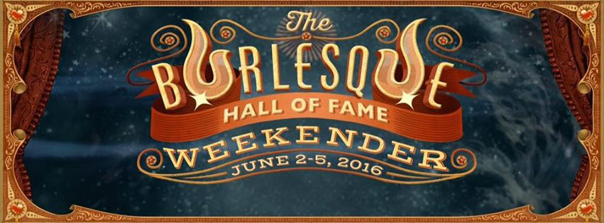 Burlesque Hall of Fame Weekend 2016