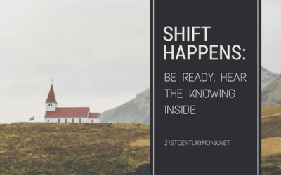 Shift Happens: Be Ready, Hear The Knowing Inside