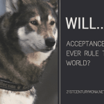 Will Acceptance Ever Rule The World?