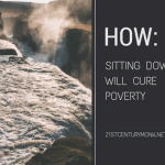 How Sitting Down Will Cure Poverty, Remove Terrorism And Save The World.