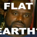 "Shaquille O'Neal: ""The Earth is flat. Yes, it is."""