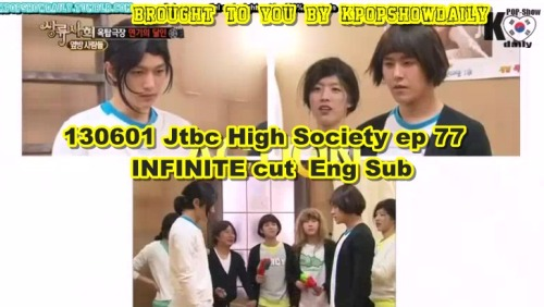 130601 JTBC High Society Ep 77 INFINITE cut Eng Sub part 1-part 2-part 3 Mediafire (download) part 1-part 2-part 3 DO NOT TAKE THE LINKS OUT! JUST LINK BACK http://kpopshowdaily.tumblr.com/ Follow @twitter.com/Kpopshowholic facebook: http://www.facebook.com/boomshakalaaka P.S this is only INFINITE cut ,30 minutes of the show!!!!