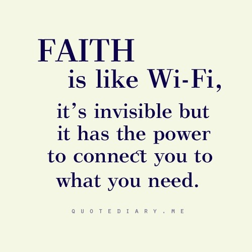 Faith is like wifi, it's invisible but it has the power to connect you to what you needFollow this Tumblr for more beautiful images with quotes