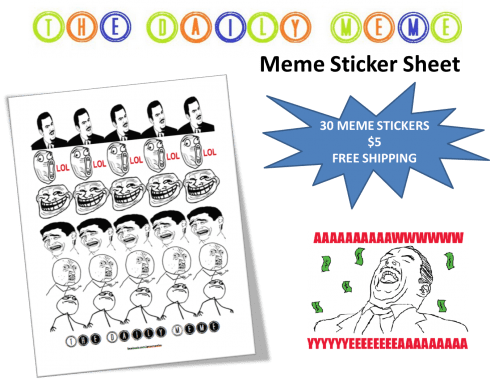 Stuff of the day: Internet meme stickers, just $5/sheet EXCELLENT. Link Submitted by Delsyd