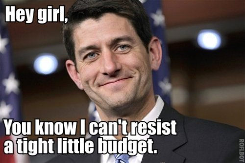 He loves your tight little budgets, girl.