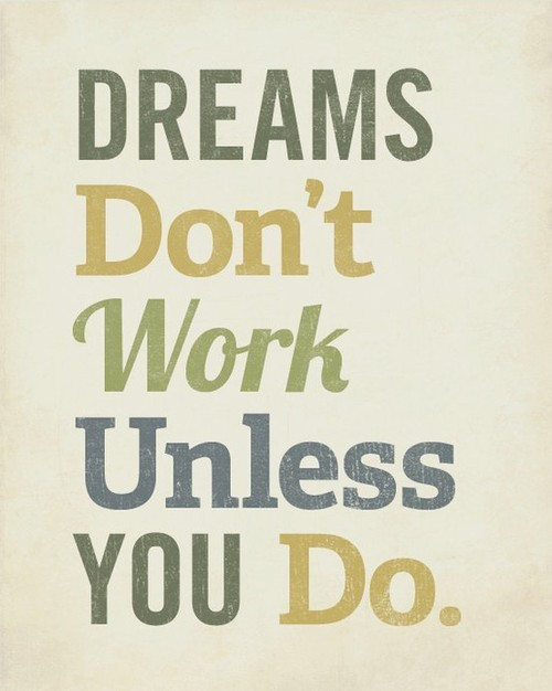Dreams don't work UNLESS YOU DO. #Quotes