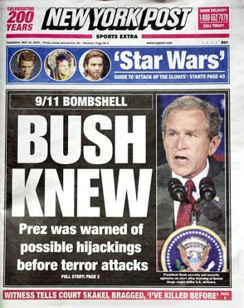 2004 - New York Post: front page; photo of G.W. Bush with headline: Bush Knew - refering to 9/11 attack.