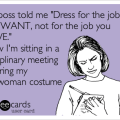 My boss told me quot dress for the job you want not for the job you have