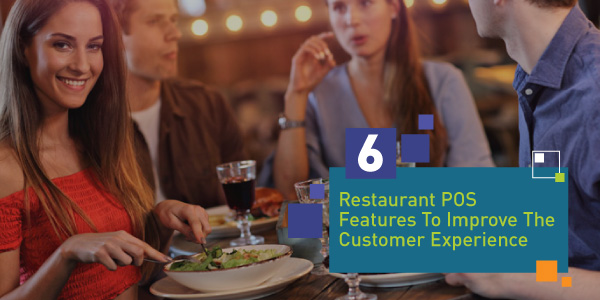 6 Restaurant POS Features that Improve the Customer Experience