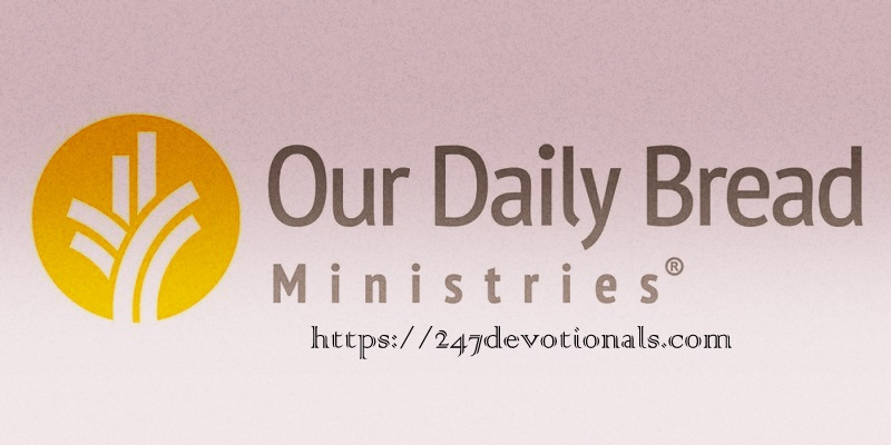 Our Daily Bread Devotional March 6, 2018