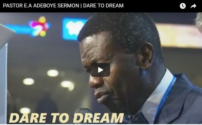 PASTOR E.A ADEBOYE SERMON DARE TO DREAM