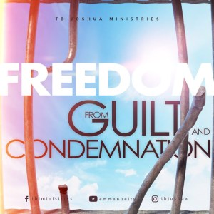 FREEDOM FROM GUILT AND CONDEMNATION TB Joshua