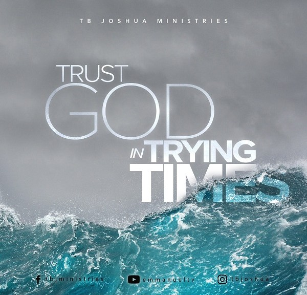 TRUST GOD IN TRYING TIMES! PROPHET TB JOSHUA