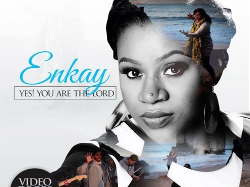 Video : ENKAY – YES! YOU ARE THE LORD (@OFFICIALENKAY)|| 247GvibeS
