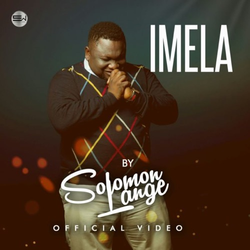 GospelVibes : IMELA (official Video) - Solomon Lange || Free Download