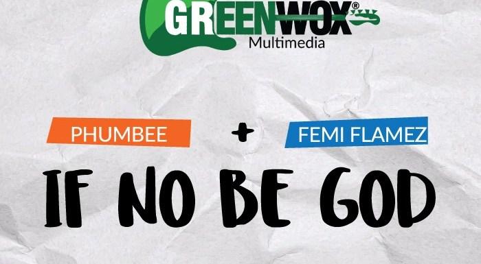 #GospelVibes :  If No Be God –  phumee × Femi flamez [Prod by @Mr_Greenwox] [@femi_flames] & [@phumee_unique]