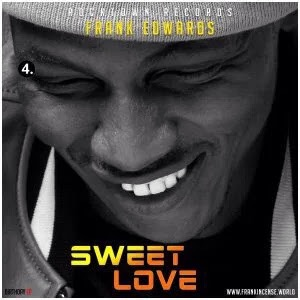 #GospelVibes : Sweet Love – Frank Edwards {@frankrichboy} | {#4 BirthdayEp}