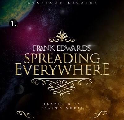 #GospelVibes : Spreading Everywhere – Frank Edward {@frankrichboy}|{Birtday Ep}