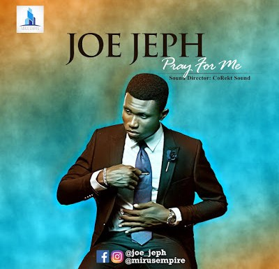 #GospelVibes : Pray For Me – Joe Jeph @joe_jeph  #PrayForMeByJoeJeph |cc @mirusempire @SSMGPromotions