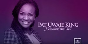 hes-done-me-well-pat-uwaje-king-pautuwajeking