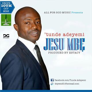 #Music : ADEYEMI TUNDE SET TO RELEASE NEW SINGLE 'JESU MBE' (JESUS LIVES) || Cc@pricherman116
